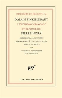 Discours de réception d'Alain Finkielkraut à l'Académie française et réponse de Pierre Nora| Suivi de Allocutions prononcées à l'occasion de la remise de l'épée - AlainFinkielkraut