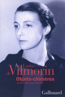 Objets-chimères : articles et textes rares (1935-1970) - Louise deVilmorin