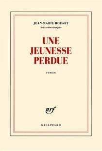 Une jeunesse perdue - Jean-MarieRouart