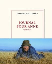 Journal pour Anne : 1964-1970 - FrançoisMitterrand