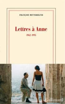 Lettres à Anne : 1962-1995 - FrançoisMitterrand