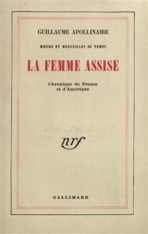 La femme assise| Chronique de France et d'Amérique| Moeurs et merveilles du temps - GuillaumeApollinaire