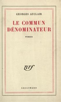 Le commun dénominateur - GeorgesAuclair