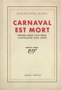 Carnaval est mort : premiers essais pour mieux comprendre mon temps - Jean-RichardBloch