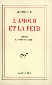 L'amour et la peur : lettres et pages de journal - ElisabethC.