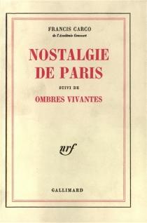Nostalgie de Paris| Suivi de Ombres vivantes - FrancisCarco