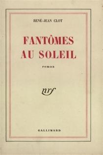 Fantômes au soleil - René-JeanClot