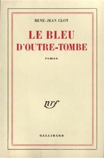 Le bleu d'outre-tombe - René-JeanClot