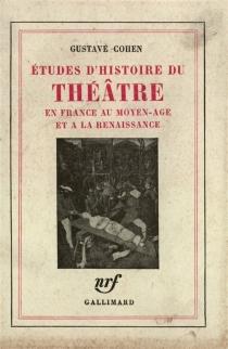 Etudes d'histoire du théâtre en France au Moyen Age et à la Renaissance - GustaveCohen
