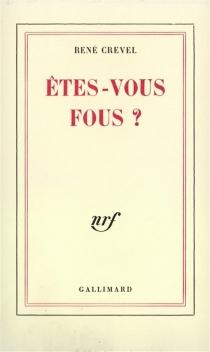 Etes-vous fous ? - RenéCrevel