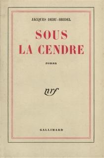 Sous la cendre - JacquesDebû-Bridel