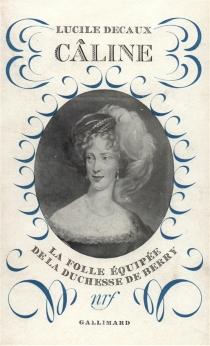 Câline : la folle équipée de la duchesse de Berry - Marthe Lucie LahovaryBibesco