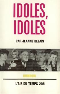 Idoles, idoles - JeanneDelais