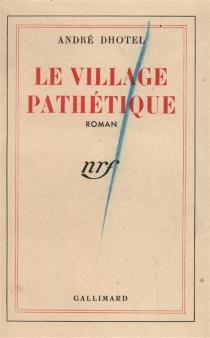 Le village pathétique - AndréDhôtel