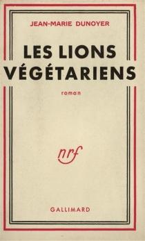 Les lions végétariens - Jean-MarieDunoyer