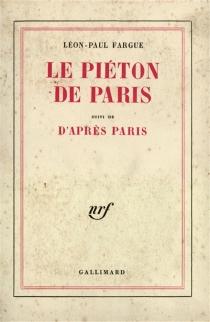 Le piéton de Paris| Suivi de D'après Paris - Léon-PaulFargue