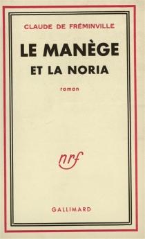 Le manège et la noria - Claude deFréminville