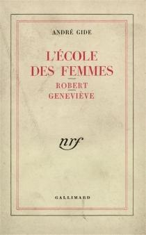 L'école des femmes  Suivi de Robert  Suivi de Geneviève - AndréGide