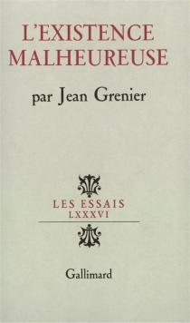 L'existence malheureuse - JeanGrenier