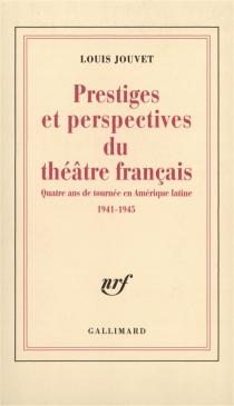 Prestiges et perspectives du théâtre français : quatre ans de tournée en Amérique Latine : 1941-1945 - LouisJouvet