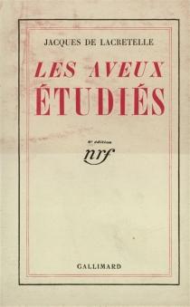 Les aveux étudiés - Jacques deLacretelle
