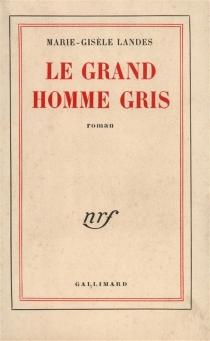 Le grand homme gris - Marie-GisèleLandes-Fuss