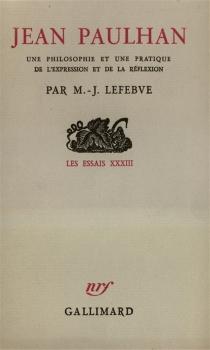Jean Paulhan : une philosophie et une pratique de l'expression et de la réflexion - Maurice-JeanLefebve
