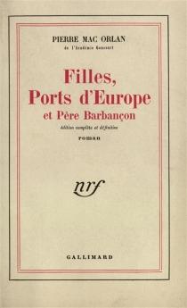 Filles, ports d'Europe et Père Barbançon : édition complète et définitive - PierreMac Orlan