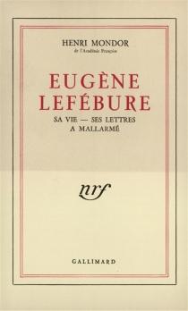 Eugène Lefébure : sa vie, ses lettres à Mallarmé - HenriMondor
