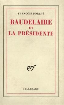 Baudelaire et la présidente - FrançoisPorché