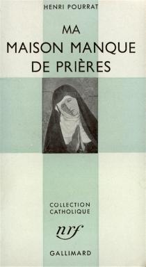 Ma maison manque de prières - HenriPourrat