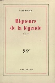 Rigueurs de la légende - RenéRoger