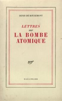 Lettres sur la bombe atomique - Denis deRougemont