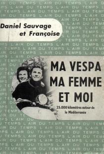 Ma Vespa, ma femme et moi : 25.000 kilomètres autour de la Méditerranée - DanielSauvage