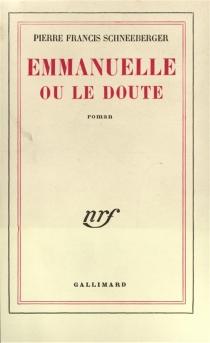 Emmanuelle ou Le doute - Pierre-FrancisSchneeberger