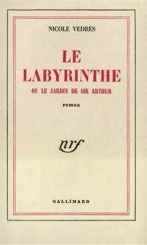 Le labyrinthe ou Le jardin de Sir Arthur - NicoleVédrès