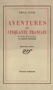 Aventures de cinquante français : d'Archangel au golfe Persique - ÉmileZavie