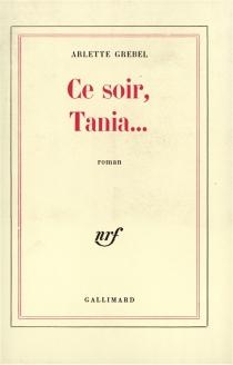 Ce soir, Tania... - ArletteGrebel