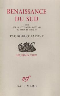 Renaissance du Sud : essai de littérature occitane au temps de Henri IV - RobertLafont