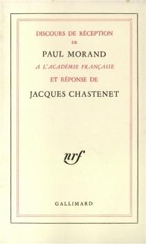 Discours de réception de Paul Morand à l'Académie française et réponse de Jacques Chastenet - JacquesChastenet
