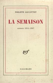 La semaison : carnets 1954-1967 - PhilippeJaccottet