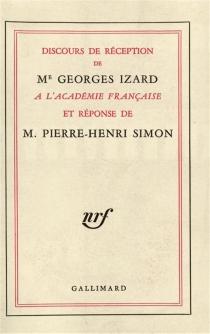 Discours de réception de Me Georges Izard à l'Académie française et réponse de M. Pierre-Henri Simon - GeorgesIzard