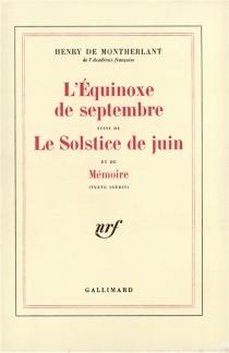 L'équinoxe de septembre| Suivi de Le solstice de juin| Suivi de Mémoire : texte inédit - Henry deMontherlant