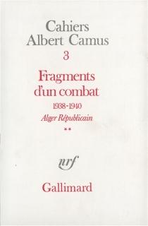 Fragments d'un combat : 1938-1940, Alger républicain - AlbertCamus