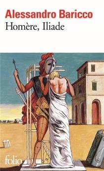 Homère, Iliade - AlessandroBaricco