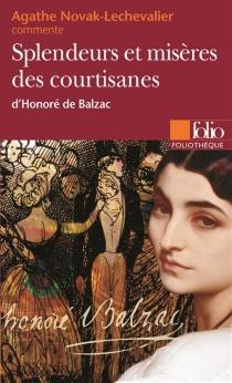 Splendeurs et misères des courtisanes d'Honoré de Balzac - AgatheNovak-Lechevalier