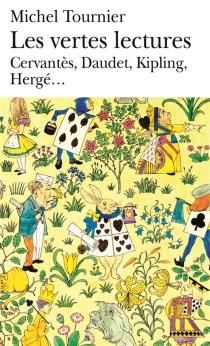 Les vertes lectures : Cervantès, Chamisso, Heine, Ségur, Verne, Carroll, Daudet, May, Lagerlöf, Rabier, Kipling, London, Hergé, Gripari - MichelTournier
