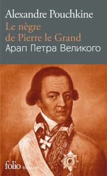 Le nègre de Pierre le Grand - Aleksandr SergueïevitchPouchkine
