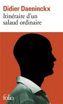 Itinéraire d'un salaud ordinaire - DidierDaeninckx