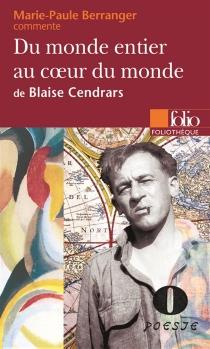 Du monde entier, au coeur du monde de Blaise Cendrars - Marie-PauleBerranger